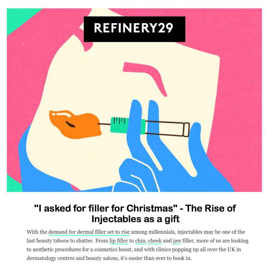 "Refinery29 <br/> <br/> ""I asked for filler for Christmas"" - The rise of injectables as a gift"