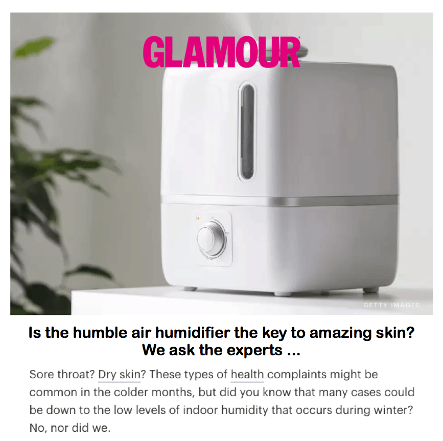 Glamour <br/> <br/> Is the humble air humidifier the key to amazing skin? We ask the experts ...