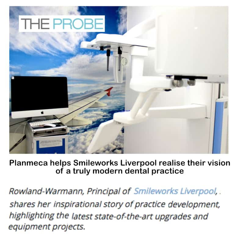 The probe <br/> <br/> Planmeca helps Smileworks Liverpool realise their vision of a truly modern dental practice