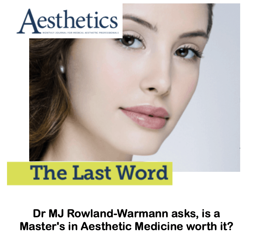 The last words <br/> <br/> Dr MJ Rowland-Warmann asks, is a Master's in Aesthetic Medicine worth it?