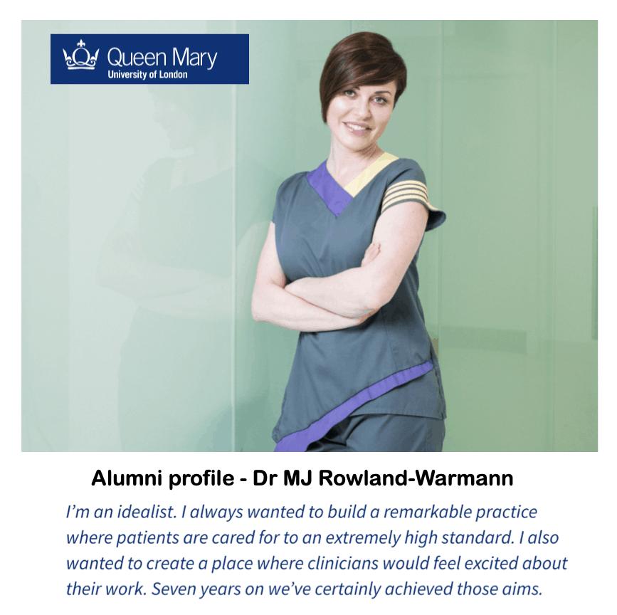 Queen Mary University of London <br/> <br/> Alumni profile - Dr MJ Rowland-Warmann