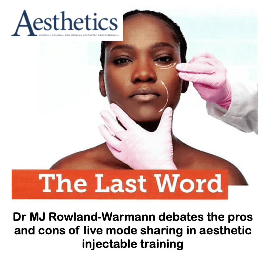 The last word <br/> <br/> Dr MJ Rowland-Warmann debates the pros and cons of live mode sharing in aesthetic injectable training